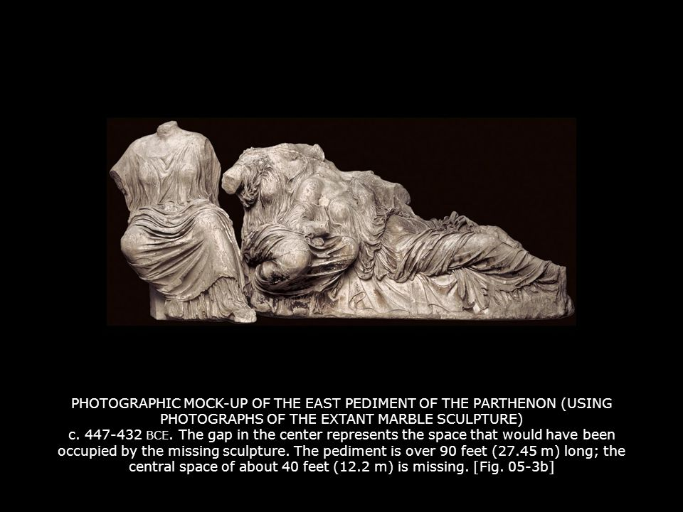 PHOTOGRAPHIC MOCK-UP OF THE EAST PEDIMENT OF THE PARTHENON (USING PHOTOGRAPHS OF THE EXTANT MARBLE SCULPTURE) c. 447-432 BCE. The gap in the center represents the space that would have been occupied by the missing sculpture. The pediment is over 90 feet (27.45 m) long; the central space of about 40 feet (12.2 m) is missing. [Fig. 05-3b]